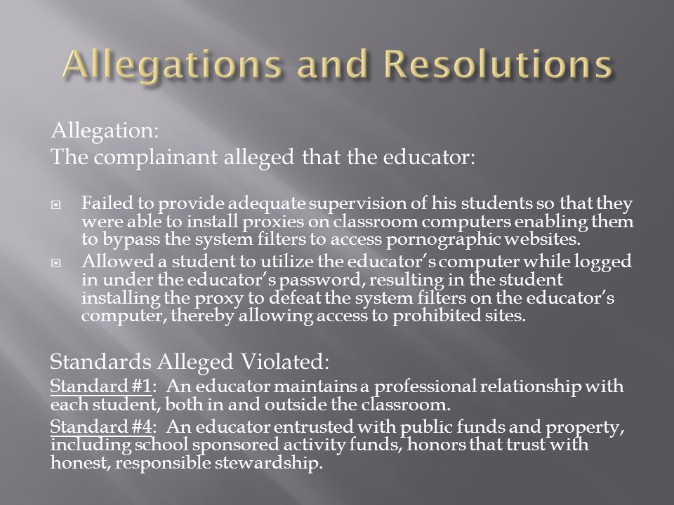 Allegation: The complainant alleged that the educator:  Failed to provide adequate supervision of his students so that they were able to install proxies on classroom computers enabling them to bypass the system filters to access pornographic websites.