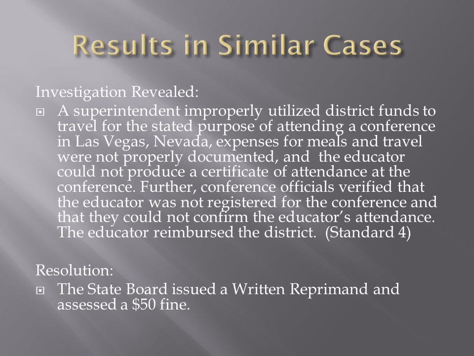 Investigation Revealed:  A superintendent improperly utilized district funds to travel for the stated purpose of attending a conference in Las Vegas, Nevada, expenses for meals and travel were not properly documented, and the educator could not produce a certificate of attendance at the conference.