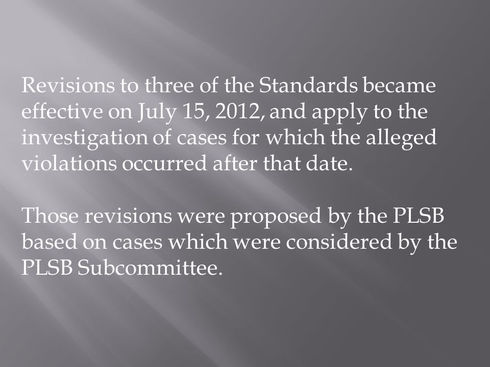 Revisions to three of the Standards became effective on July 15, 2012, and apply to the investigation of cases for which the alleged violations occurred after that date.