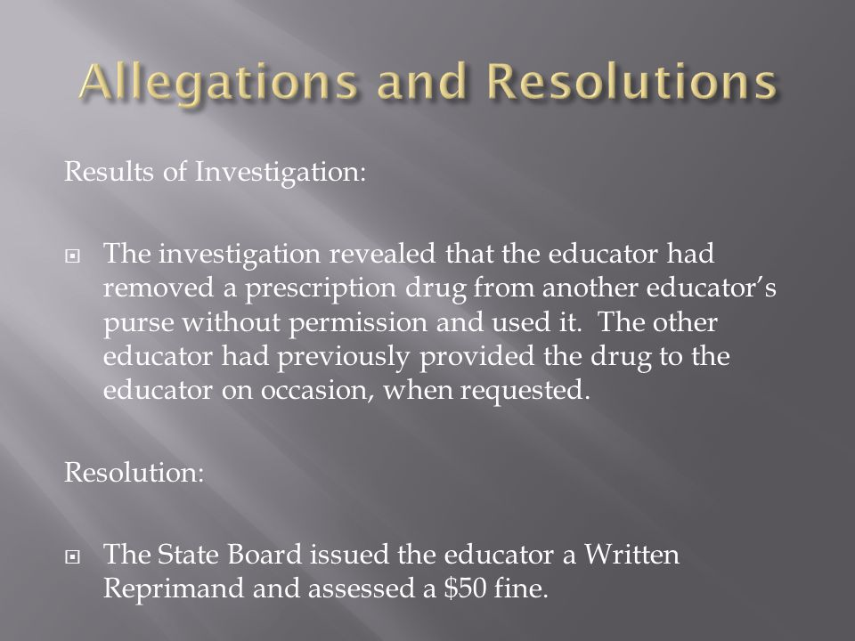 Results of Investigation:  The investigation revealed that the educator had removed a prescription drug from another educator's purse without permission and used it.