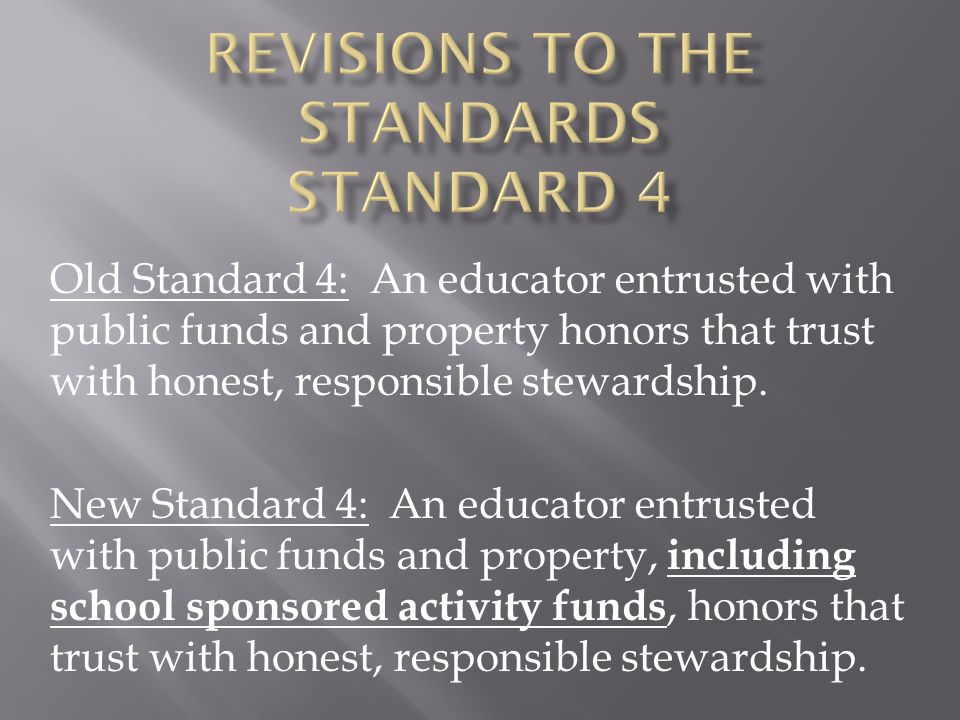 Old Standard 4: An educator entrusted with public funds and property honors that trust with honest, responsible stewardship.