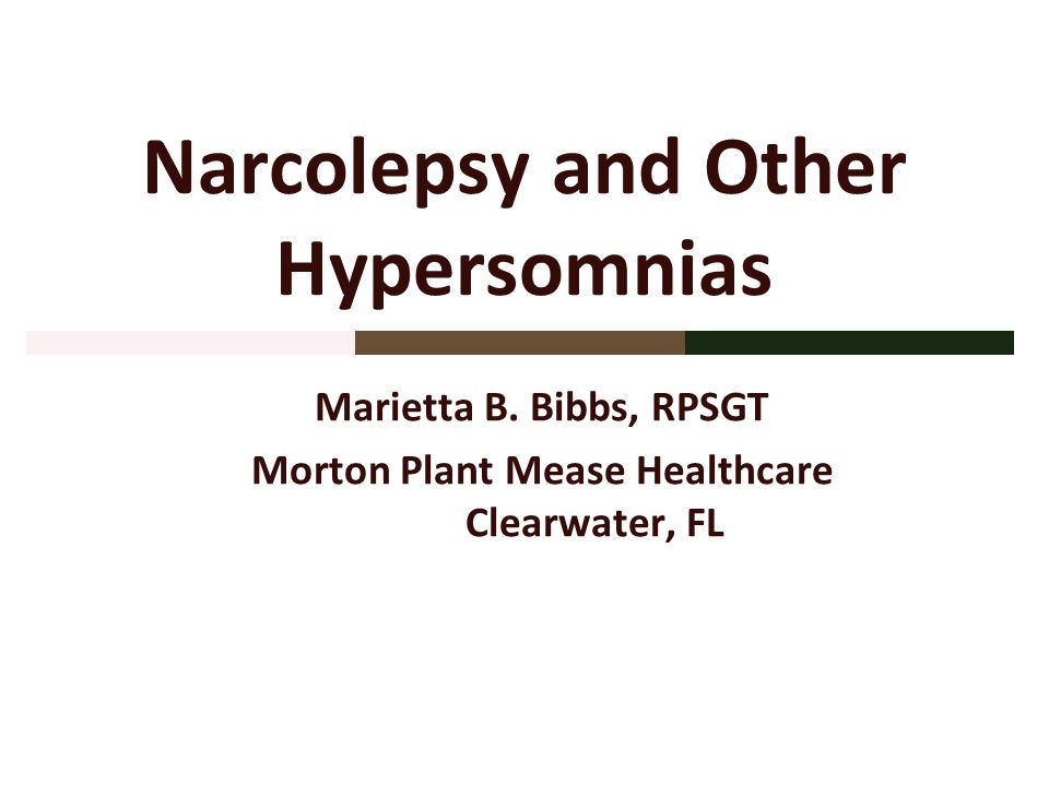 Narcolepsy and Other Hypersomnias Marietta B. Bibbs, RPSGT Morton Plant Mease Healthcare Clearwater, FL