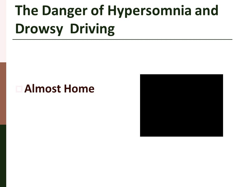 The Danger of Hypersomnia and Drowsy Driving  Almost Home