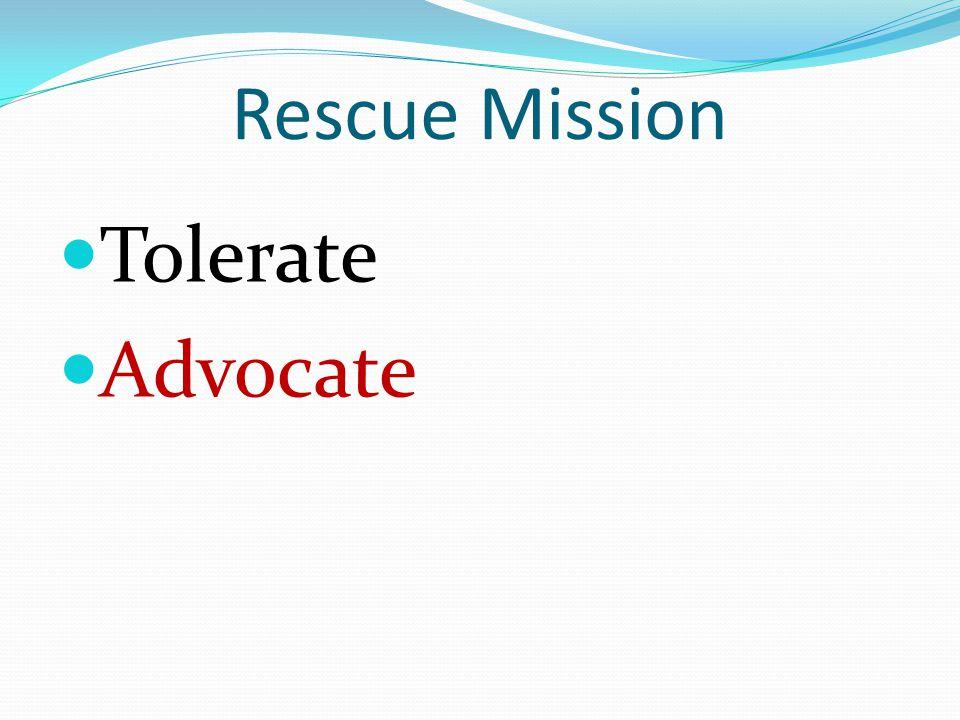 Rescue Mission Tolerate Advocate