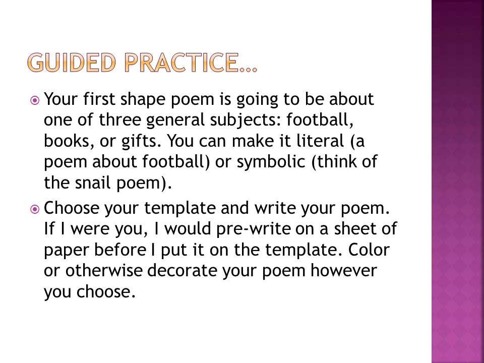  Your first shape poem is going to be about one of three general subjects: football, books, or gifts. You can make it literal (a poem about football)