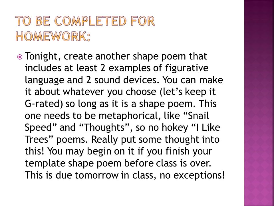  Tonight, create another shape poem that includes at least 2 examples of figurative language and 2 sound devices. You can make it about whatever you