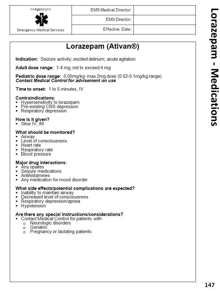 Lorazepam - Medications Lorazepam (Ativan®) Indication: Seizure activity; excited delirium; acute agitation Adult dose range: 1-4 mg; not to exceed 4