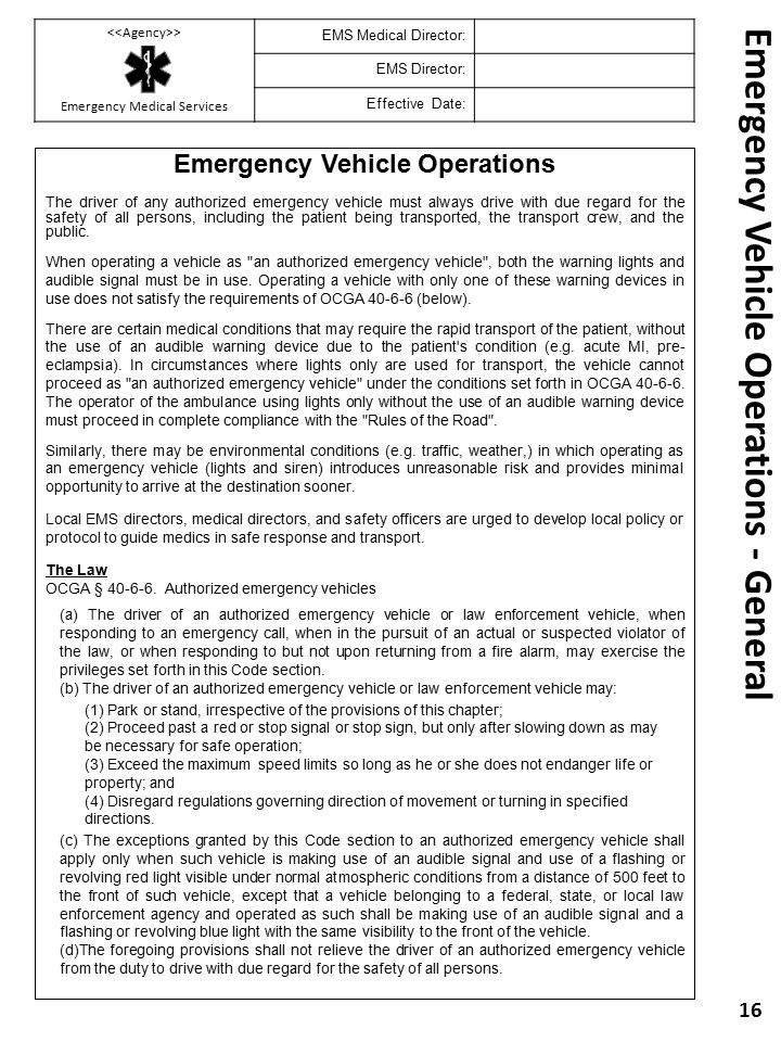 Emergency Vehicle Operations - General Emergency Vehicle Operations The driver of any authorized emergency vehicle must always drive with due regard f