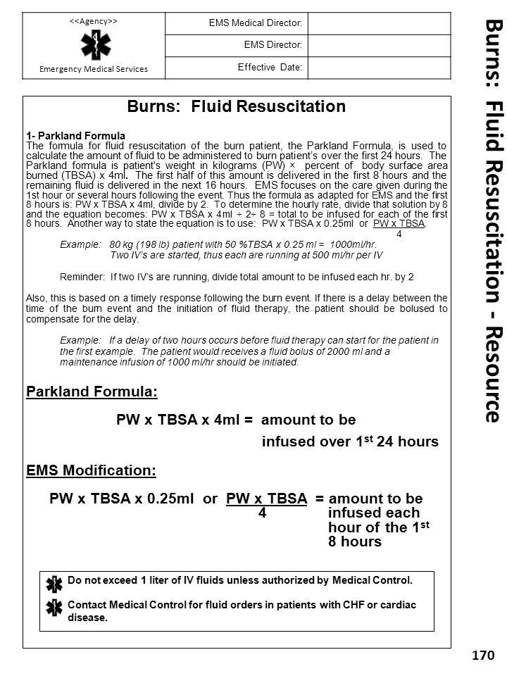 Burns: Fluid Resuscitation 1- Parkland Formula The formula for fluid resuscitation of the burn patient, the Parkland Formula, is used to calculate the