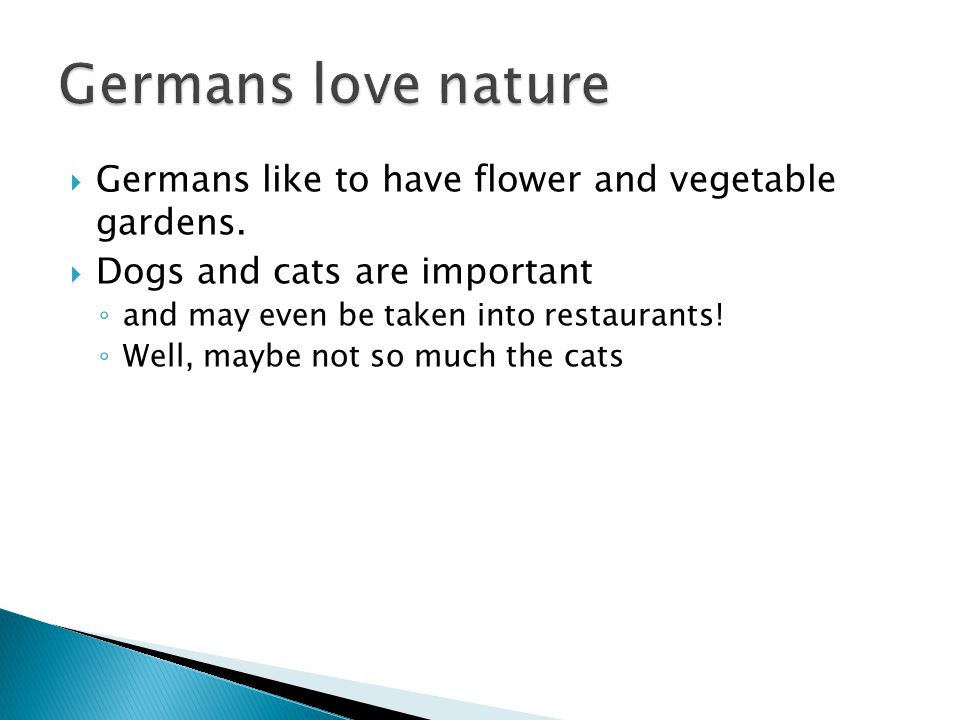  Germans like to have flower and vegetable gardens.
