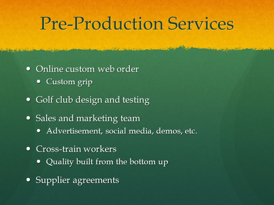 Pre-Production Services Online custom web order Online custom web order Custom grip Custom grip Golf club design and testing Golf club design and test