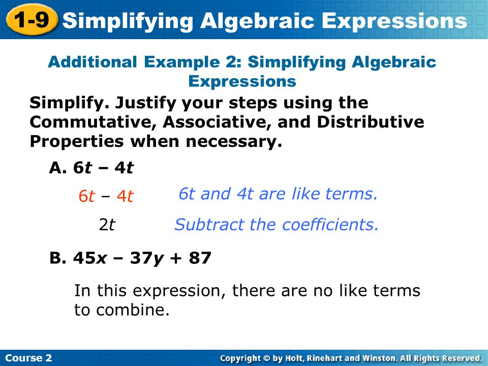 Course 2 1-9 Simplifying Algebraic Expressions Simplify. Justify your steps using the Commutative, Associative, and Distributive Properties when neces