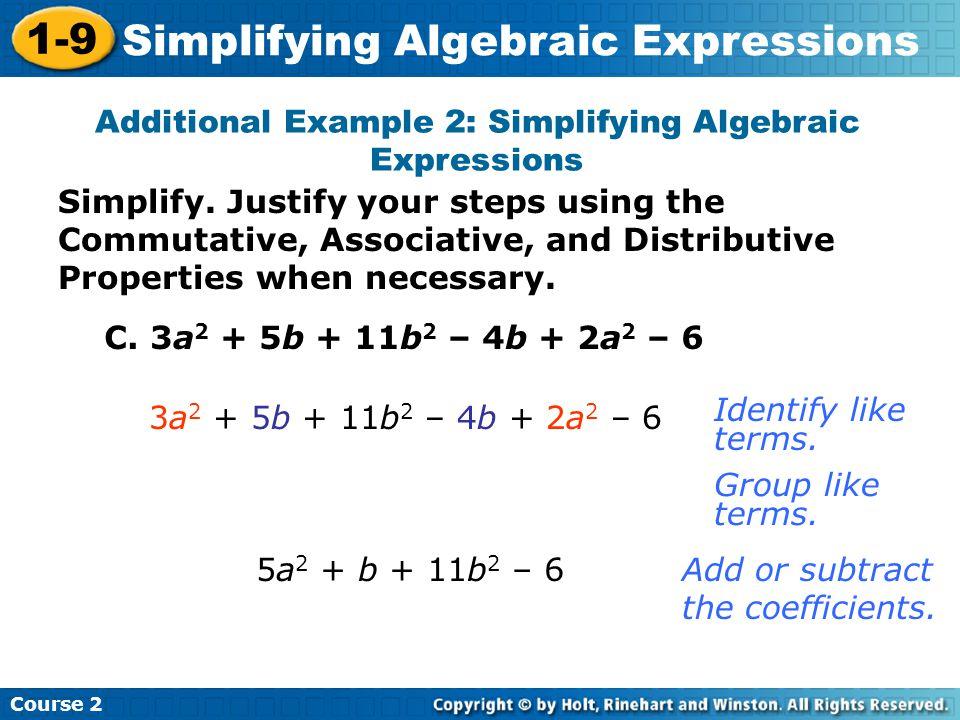 Course 2 1-9 Simplifying Algebraic Expressions Additional Example 2: Simplifying Algebraic Expressions C. 3a 2 + 5b + 11b 2 – 4b + 2a 2 – 6 3a 2 + 5b