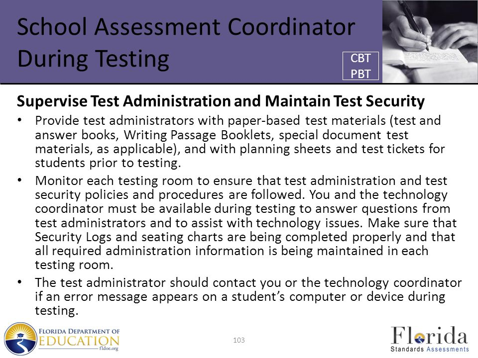 School Assessment Coordinator During Testing Supervise Test Administration and Maintain Test Security Provide test administrators with paper-based test materials (test and answer books, Writing Passage Booklets, special document test materials, as applicable), and with planning sheets and test tickets for students prior to testing.