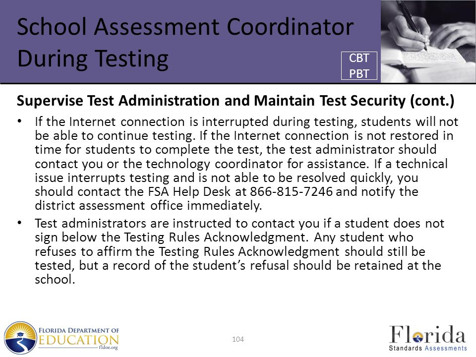 School Assessment Coordinator During Testing Supervise Test Administration and Maintain Test Security (cont.) If the Internet connection is interrupted during testing, students will not be able to continue testing.
