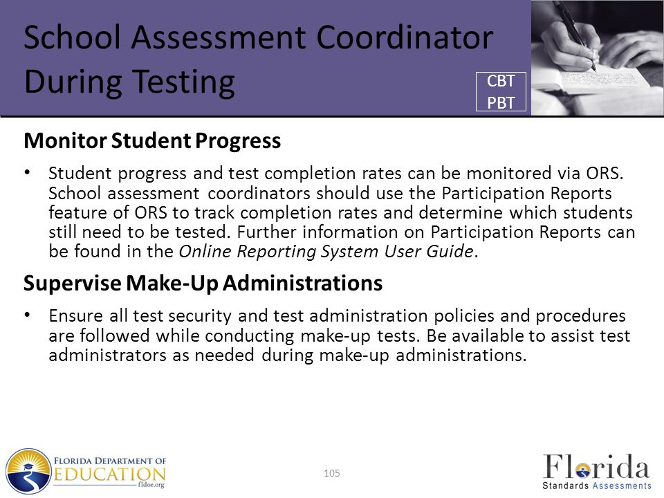 School Assessment Coordinator During Testing Monitor Student Progress Student progress and test completion rates can be monitored via ORS.