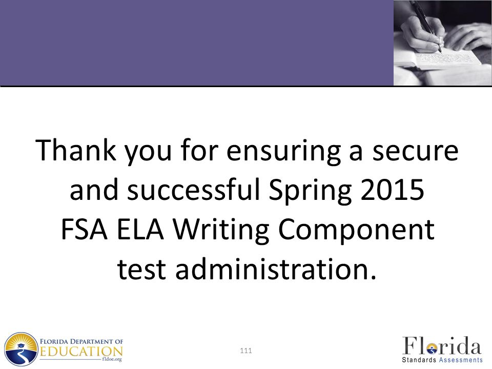 Thank you for ensuring a secure and successful Spring 2015 FSA ELA Writing Component test administration. 111