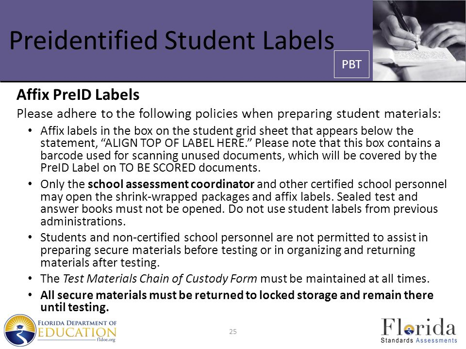 Preidentified Student Labels Affix PreID Labels Please adhere to the following policies when preparing student materials: Affix labels in the box on the student grid sheet that appears below the statement, ALIGN TOP OF LABEL HERE. Please note that this box contains a barcode used for scanning unused documents, which will be covered by the PreID Label on TO BE SCORED documents.
