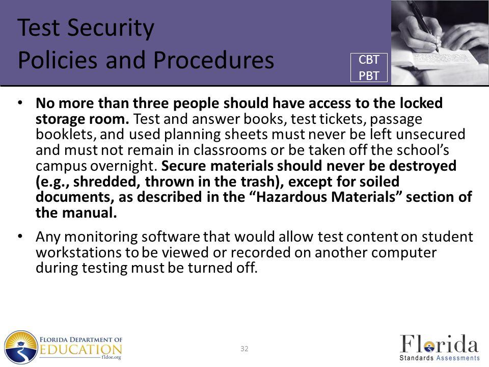 Test Security Policies and Procedures No more than three people should have access to the locked storage room. Test and answer books, test tickets, pa