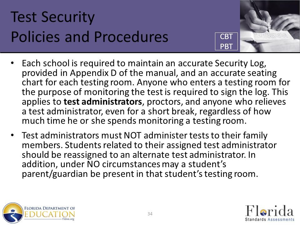 Test Security Policies and Procedures Each school is required to maintain an accurate Security Log, provided in Appendix D of the manual, and an accur