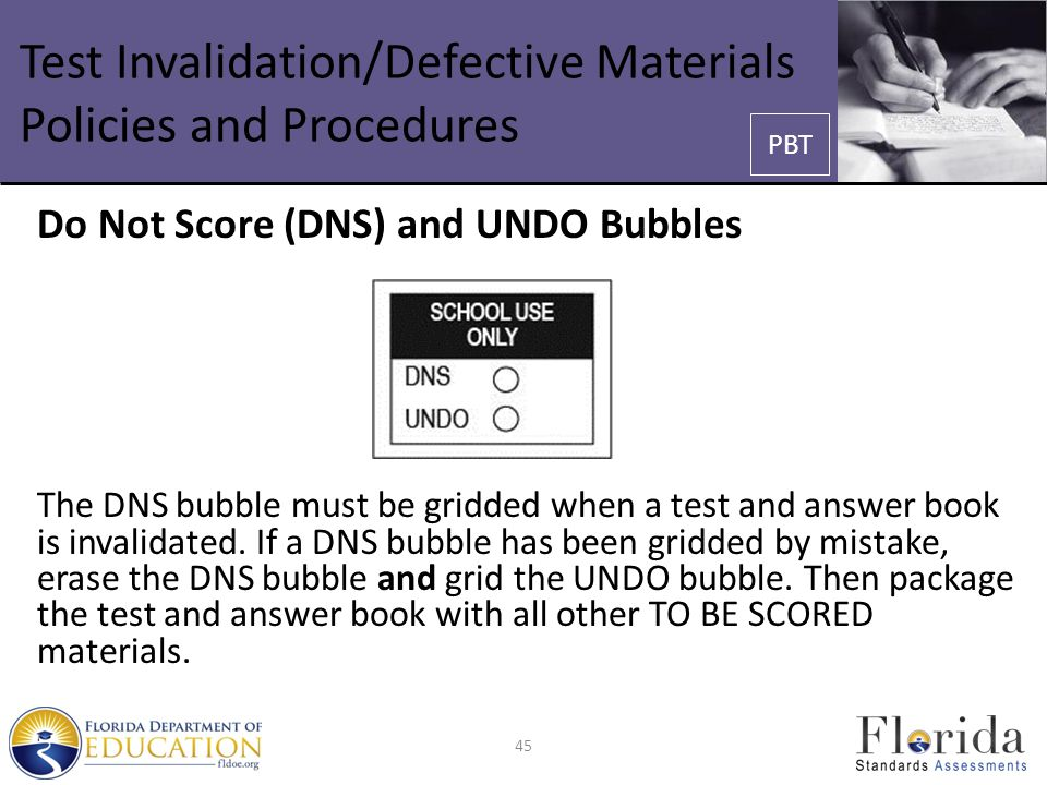 Test Invalidation/Defective Materials Policies and Procedures Do Not Score (DNS) and UNDO Bubbles The DNS bubble must be gridded when a test and answer book is invalidated.