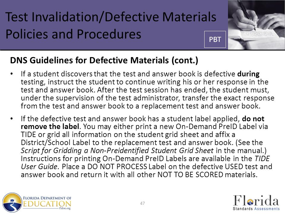 Test Invalidation/Defective Materials Policies and Procedures DNS Guidelines for Defective Materials (cont.) If a student discovers that the test and answer book is defective during testing, instruct the student to continue writing his or her response in the test and answer book.