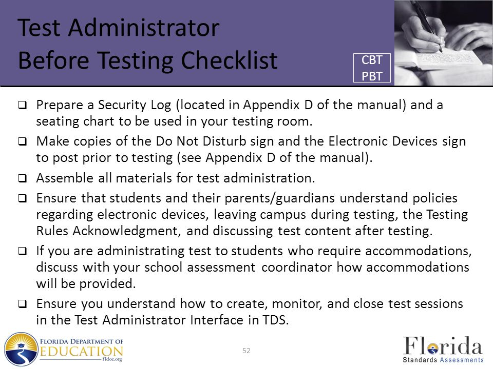 Test Administrator Before Testing Checklist  Prepare a Security Log (located in Appendix D of the manual) and a seating chart to be used in your test