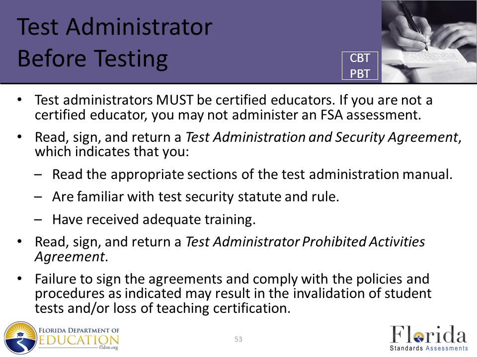 Test Administrator Before Testing Test administrators MUST be certified educators.