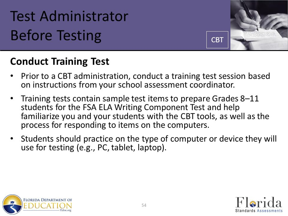 Test Administrator Before Testing Conduct Training Test Prior to a CBT administration, conduct a training test session based on instructions from your