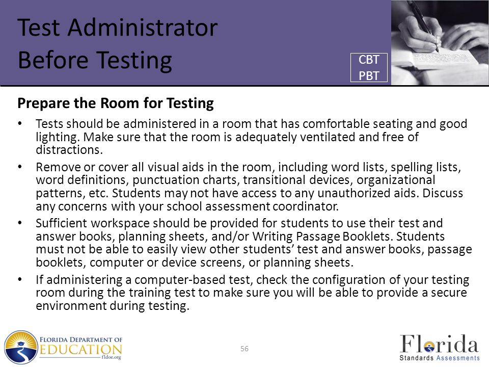 Test Administrator Before Testing Prepare the Room for Testing Tests should be administered in a room that has comfortable seating and good lighting.