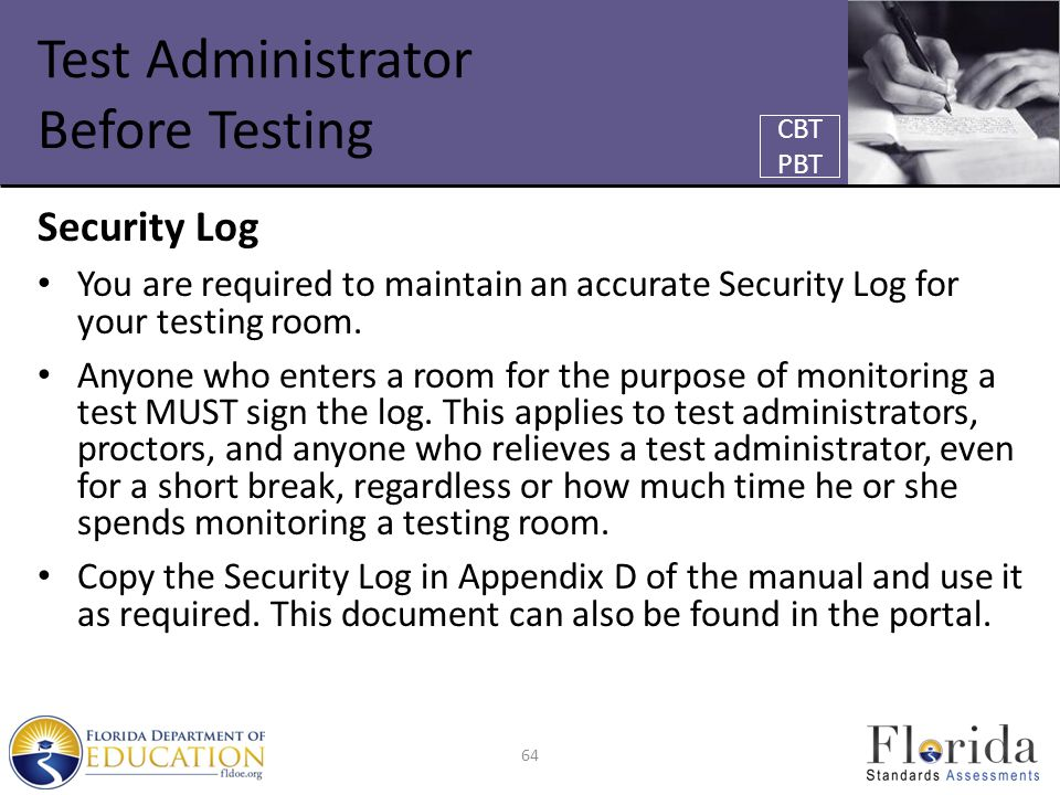 Test Administrator Before Testing Security Log You are required to maintain an accurate Security Log for your testing room. Anyone who enters a room f