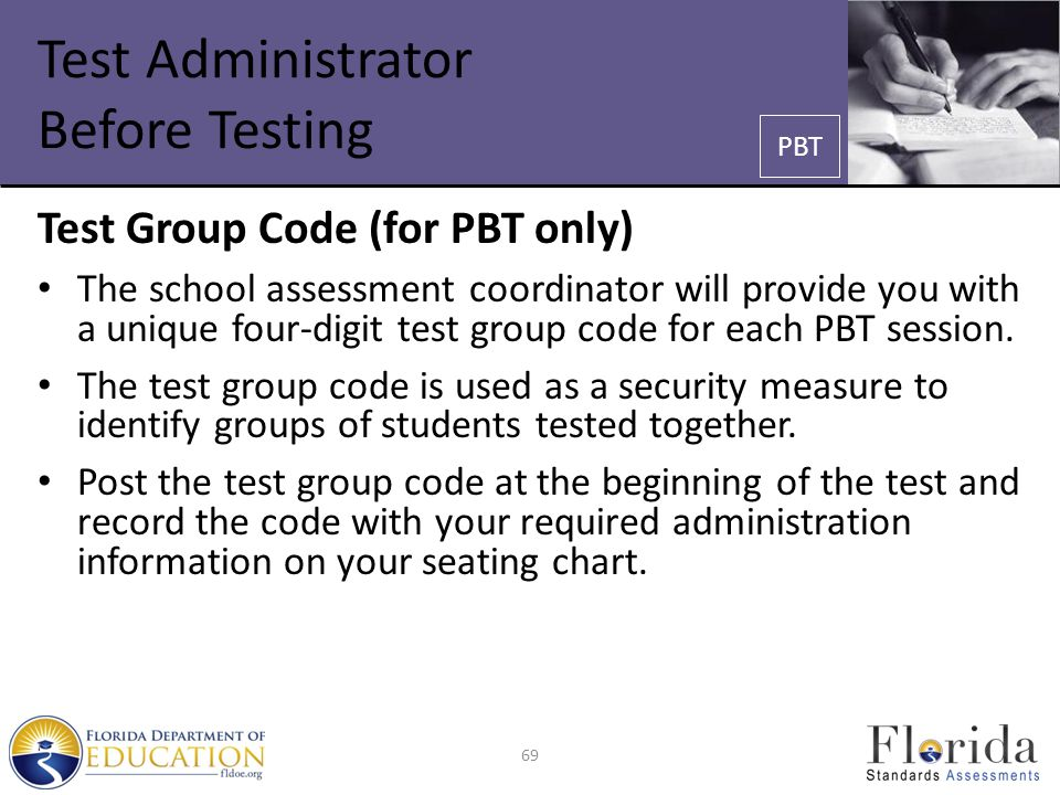 Test Administrator Before Testing Test Group Code (for PBT only) The school assessment coordinator will provide you with a unique four-digit test group code for each PBT session.