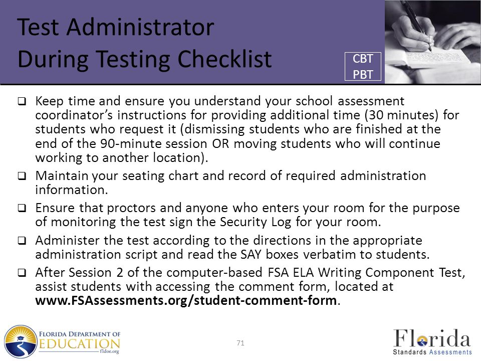 Test Administrator During Testing Checklist  Keep time and ensure you understand your school assessment coordinator's instructions for providing additional time (30 minutes) for students who request it (dismissing students who are finished at the end of the 90-minute session OR moving students who will continue working to another location).