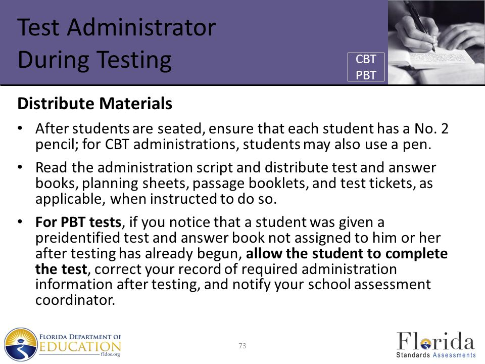 Test Administrator During Testing Distribute Materials After students are seated, ensure that each student has a No. 2 pencil; for CBT administrations