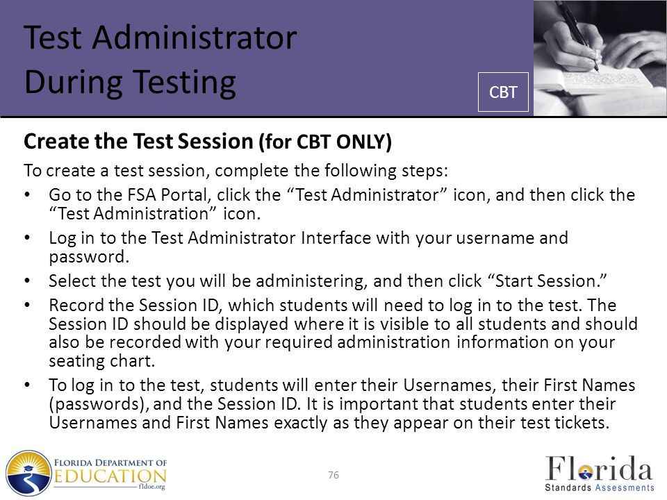 Test Administrator During Testing Create the Test Session (for CBT ONLY) To create a test session, complete the following steps: Go to the FSA Portal, click the Test Administrator icon, and then click the Test Administration icon.