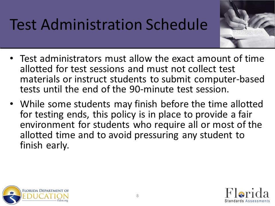 Test Administration Schedule Test administrators must allow the exact amount of time allotted for test sessions and must not collect test materials or
