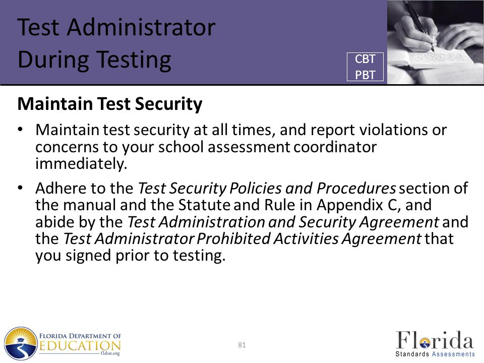 Test Administrator During Testing Maintain Test Security Maintain test security at all times, and report violations or concerns to your school assessment coordinator immediately.