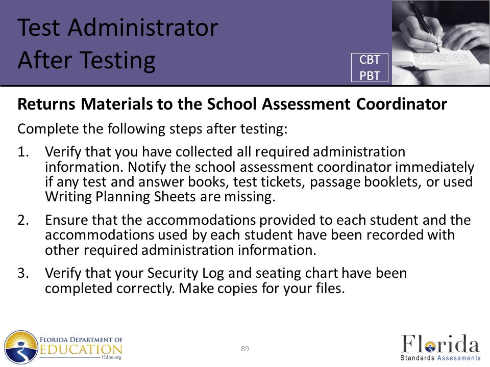 Test Administrator After Testing Returns Materials to the School Assessment Coordinator Complete the following steps after testing: 1.Verify that you