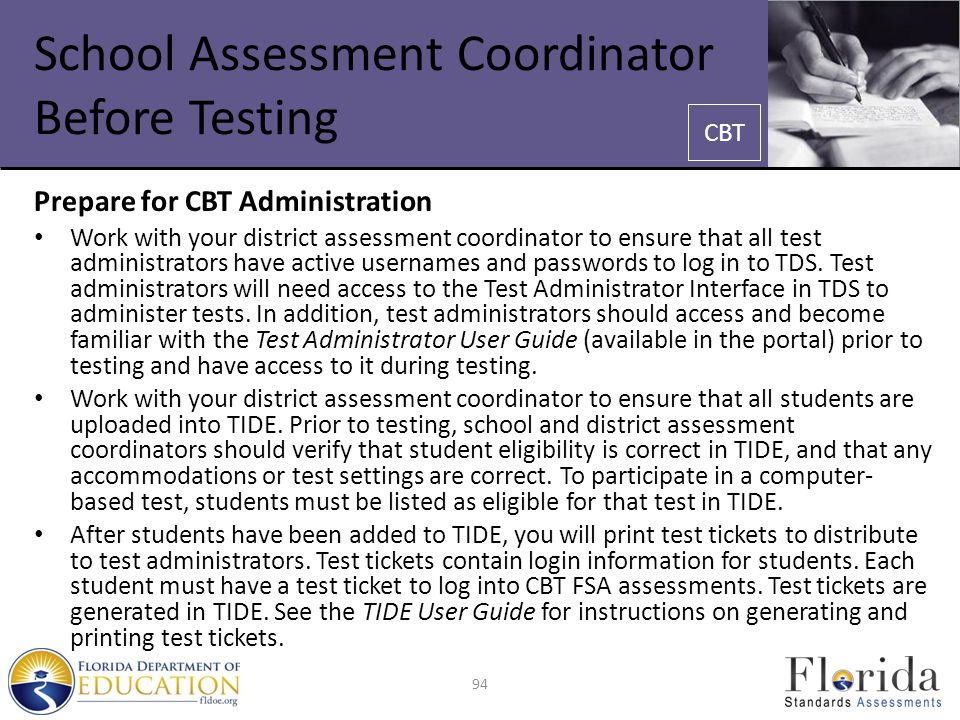 School Assessment Coordinator Before Testing Prepare for CBT Administration Work with your district assessment coordinator to ensure that all test adm