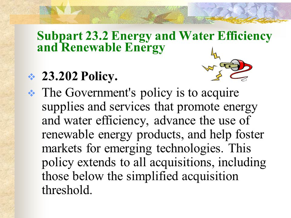 Subpart 23.2 Energy and Water Efficiency and Renewable Energy  23.202 Policy.