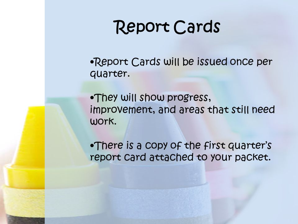 Report Cards Report Cards will be issued once per quarter.