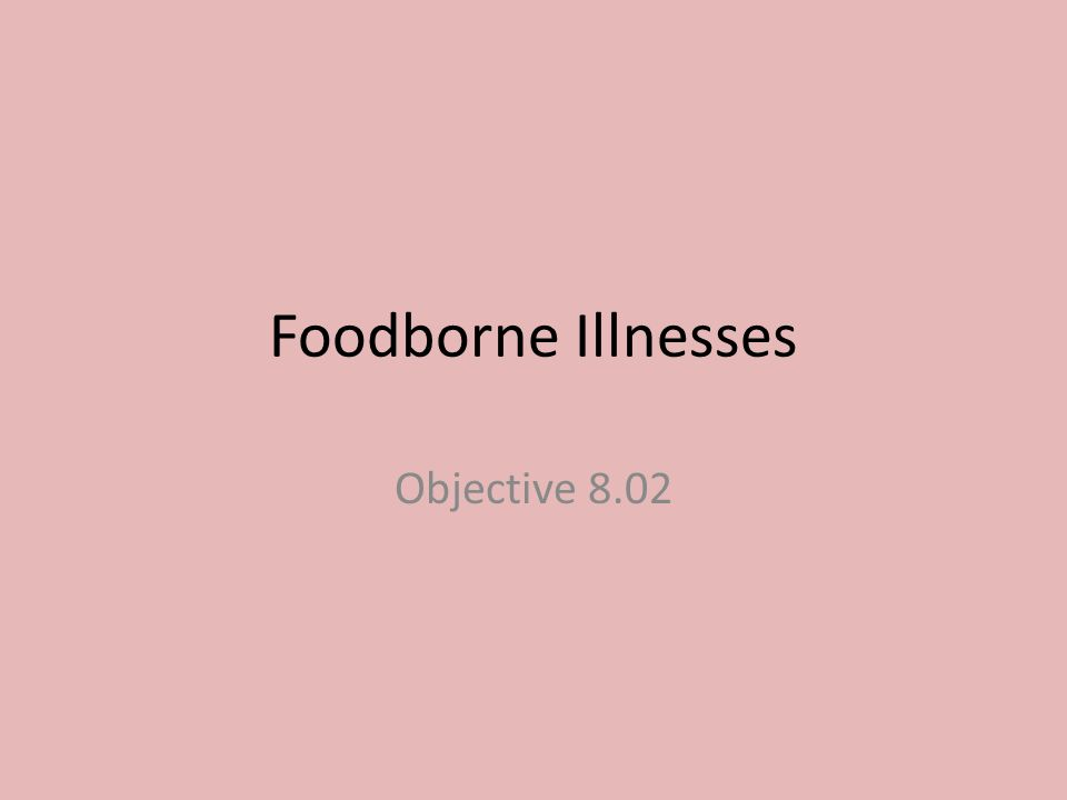 Foodborne Illnesses Objective 8.02