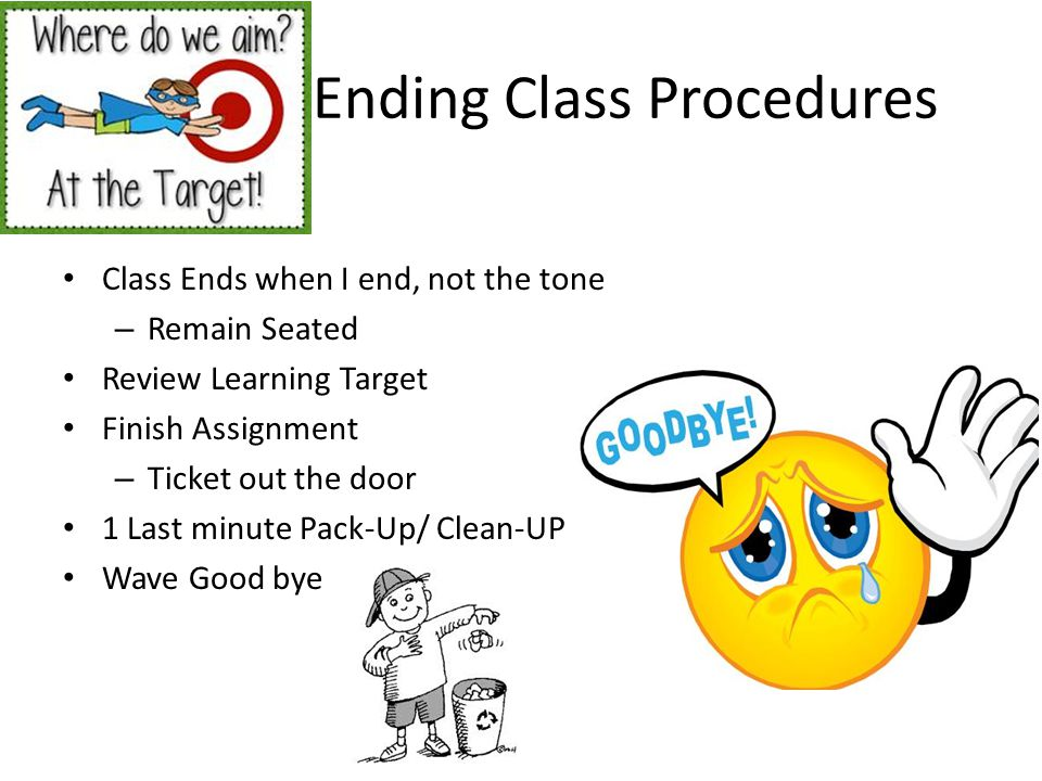 Ending Class Procedures Class Ends when I end, not the tone – Remain Seated Review Learning Target Finish Assignment – Ticket out the door 1 Last minu