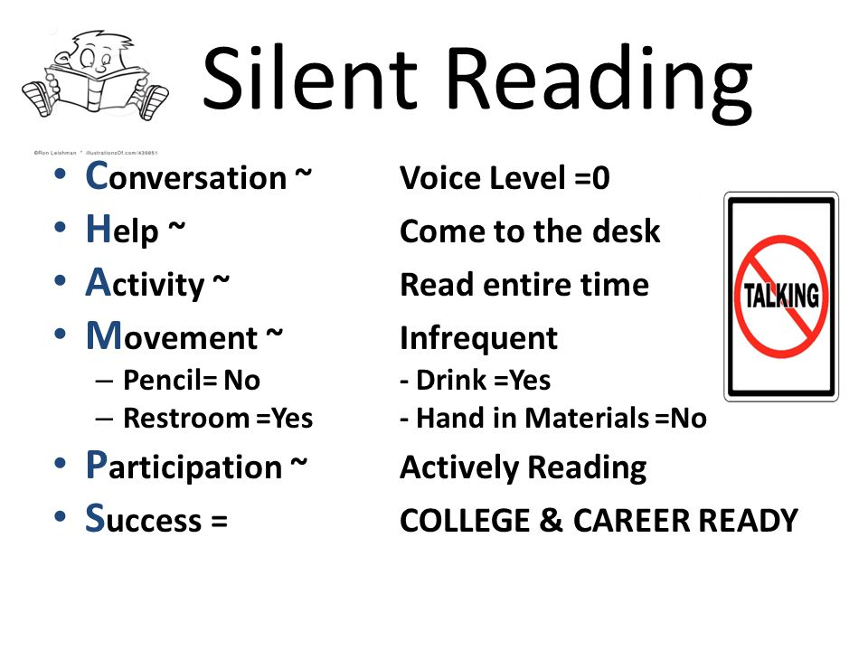 Silent Reading C onversation ~ Voice Level =0 H elp ~Come to the desk A ctivity ~Read entire time M ovement ~Infrequent – Pencil= No- Drink =Yes – Res