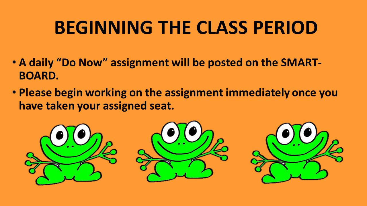 BEGINNING THE CLASS PERIOD A daily Do Now assignment will be posted on the SMART- BOARD.