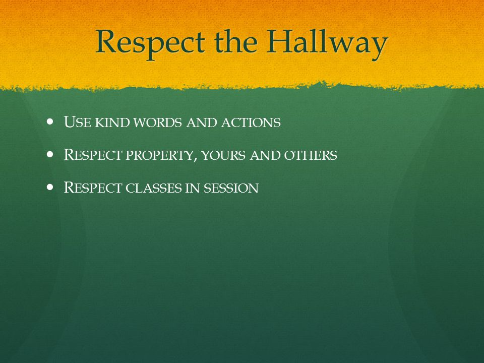 Respect the Hallway U SE KIND WORDS AND ACTIONS R ESPECT PROPERTY, YOURS AND OTHERS R ESPECT CLASSES IN SESSION