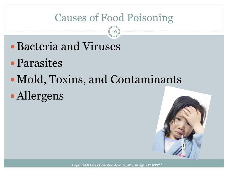 Causes of Food Poisoning Copyright © Texas Education Agency, 2012. All rights reserved. Bacteria and Viruses Parasites Mold, Toxins, and Contaminants