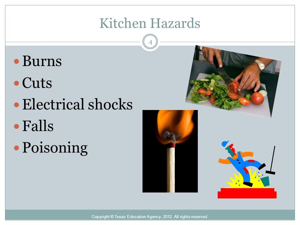 Kitchen Hazards Copyright © Texas Education Agency, 2012. All rights reserved. Burns Cuts Electrical shocks Falls Poisoning 4