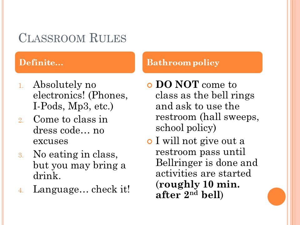 C LASSROOM R ULES 1. Absolutely no electronics. (Phones, I-Pods, Mp3, etc.) 2.