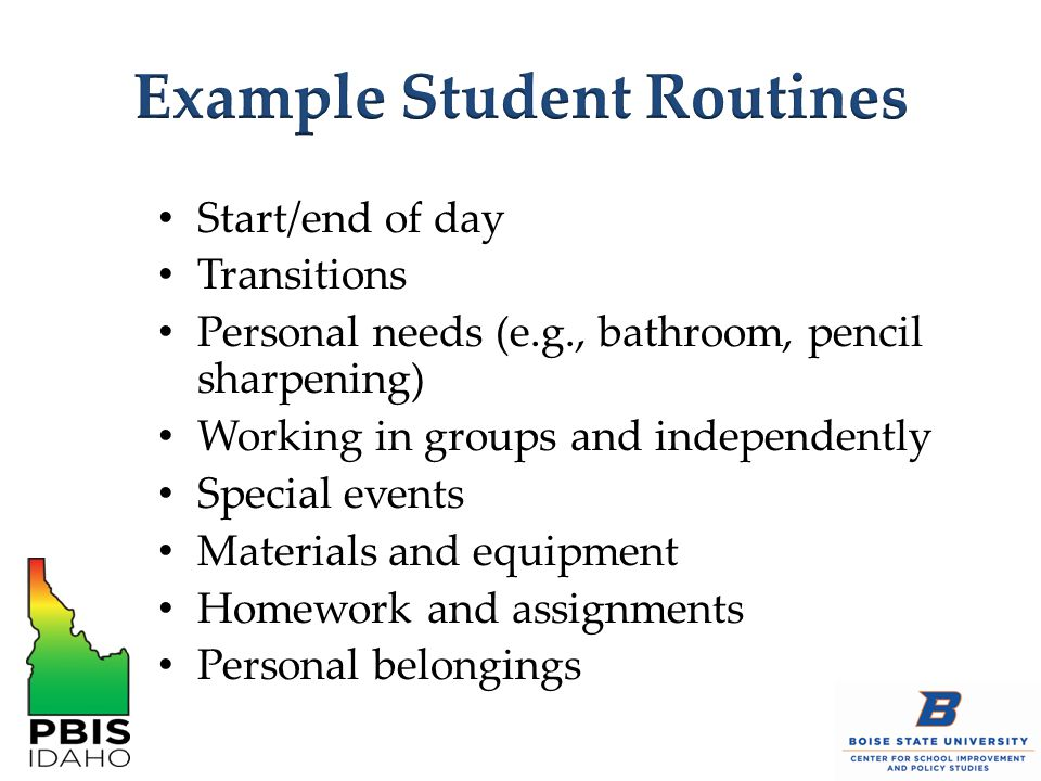 Start/end of day Transitions Personal needs (e.g., bathroom, pencil sharpening) Working in groups and independently Special events Materials and equip
